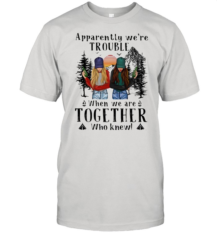 Apparently We're Trouble When We Are Together Who Knew The Forest shirt Classic Men's T-shirt