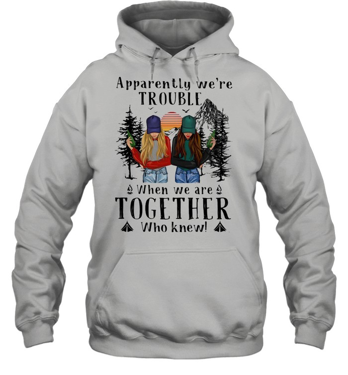 Apparently We're Trouble When We Are Together Who Knew The Forest shirt Unisex Hoodie