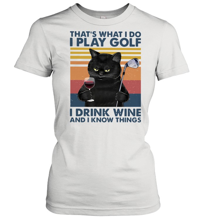 Black Cat That's What I Do I Play Golf I Drink Wine And I Know Things Vintage shirt Classic Women's T-shirt