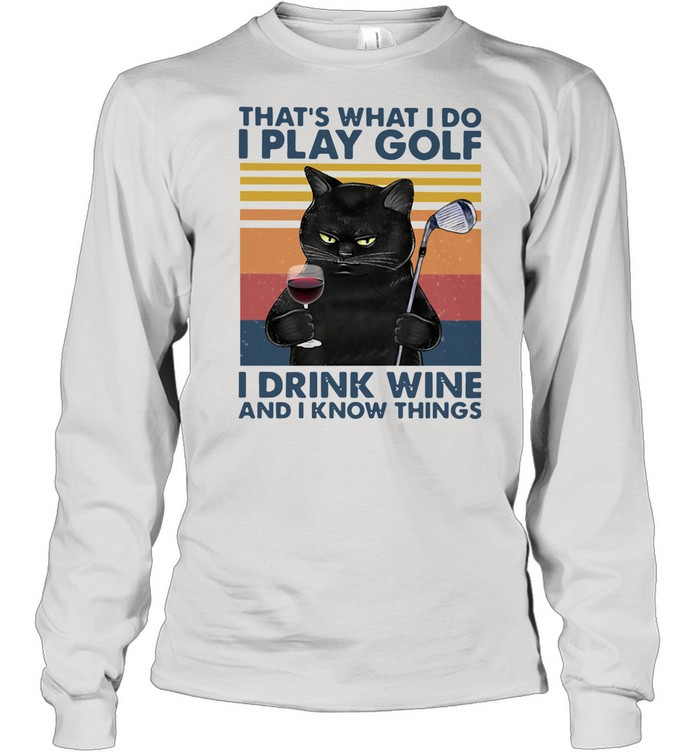 Black Cat That's What I Do I Play Golf I Drink Wine And I Know Things Vintage shirt Long Sleeved T-shirt