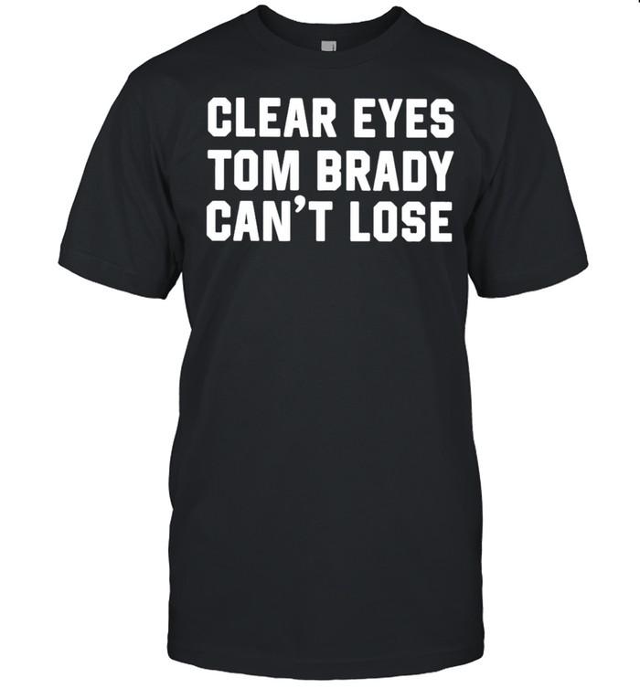 Clear Eyes Tom Brady Can't Lose 2021 Tshirt