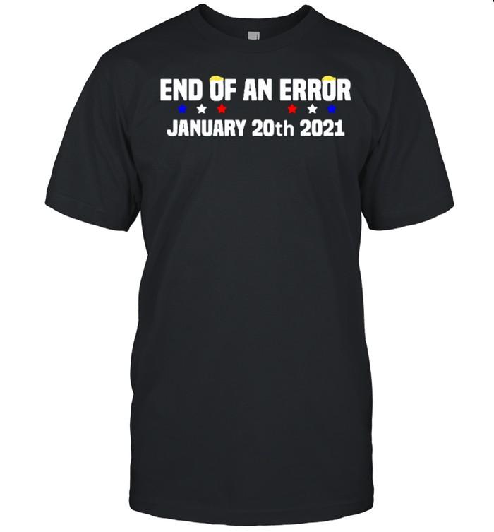 End Of An Error January 20th 2021 Anti-Trump shirt Classic Men's T-shirt