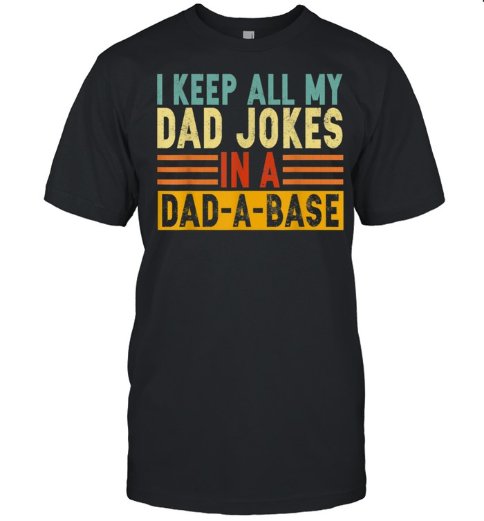 I Keep All My Dad Jokes In A DadABase shirt Classic Men's T-shirt