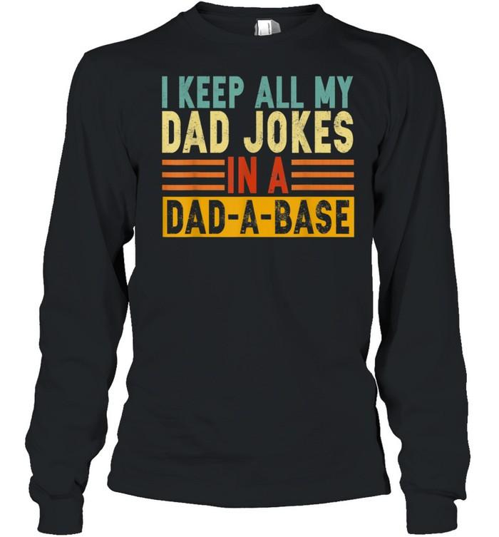 I Keep All My Dad Jokes In A DadABase shirt Long Sleeved T-shirt