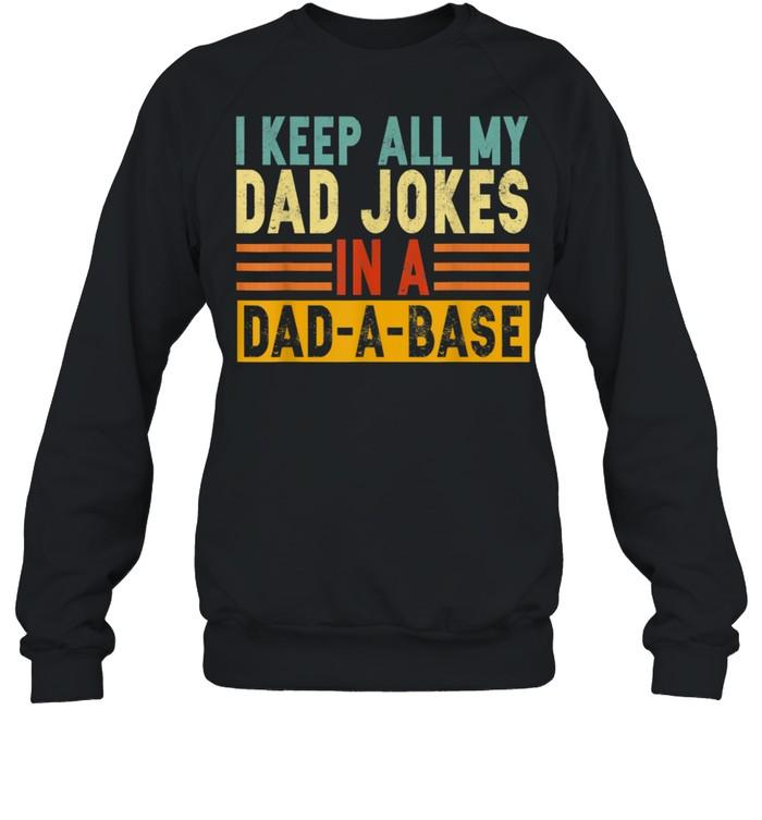 I Keep All My Dad Jokes In A DadABase shirt Unisex Sweatshirt