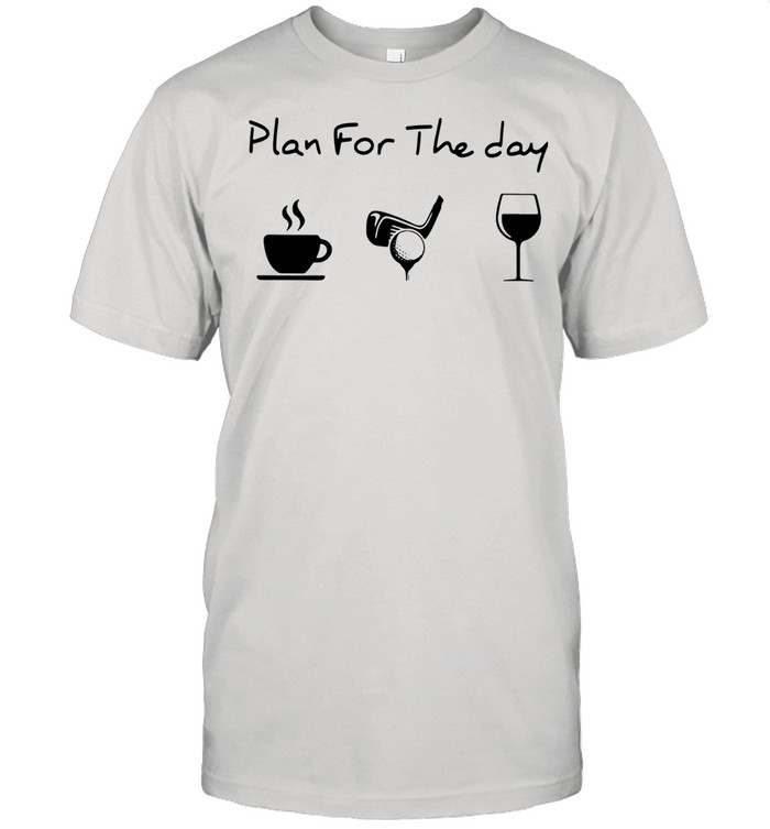 Plan For The Day Coffee Golf And Wine shirt