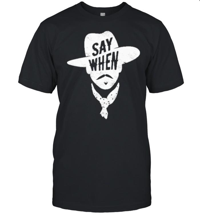 Say when shirt