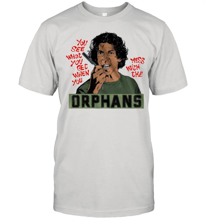 The Orphans You See What You Get When You Mess With The shirt Classic Men's T-shirt