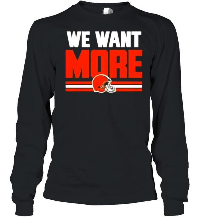 We want more shirt Long Sleeved T-shirt