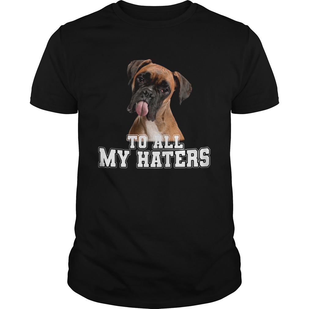 Boxer To All My Haters shirt Classic Men's