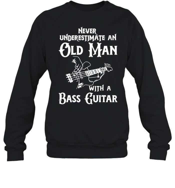 Never underestimate an old man with a bass guitar shirt Unisex Sweatshirt
