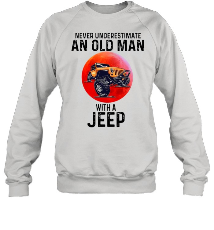 Never Underestimate An Old Man With A Jeep shirt Unisex Sweatshirt
