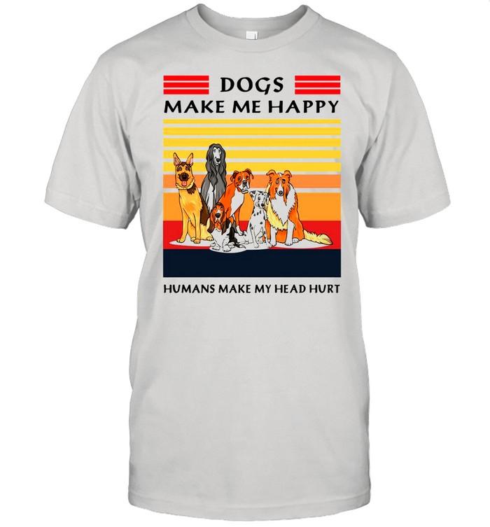 Dogs Make Me Happy Humans Make My Head Hurt Vintage shirt