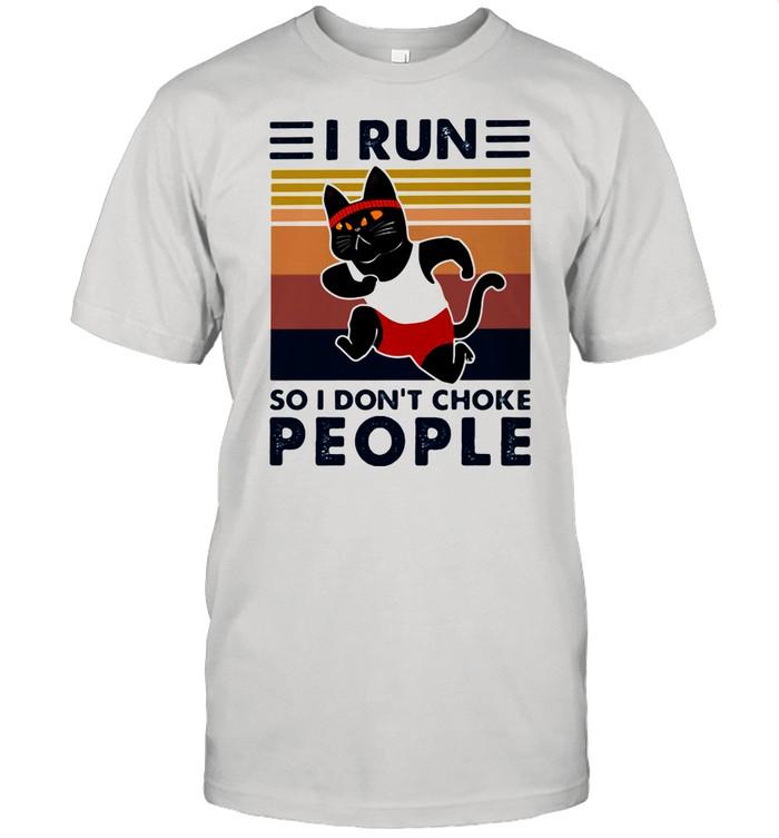 I Run So I Don't Choke People Cat Vintage shirt