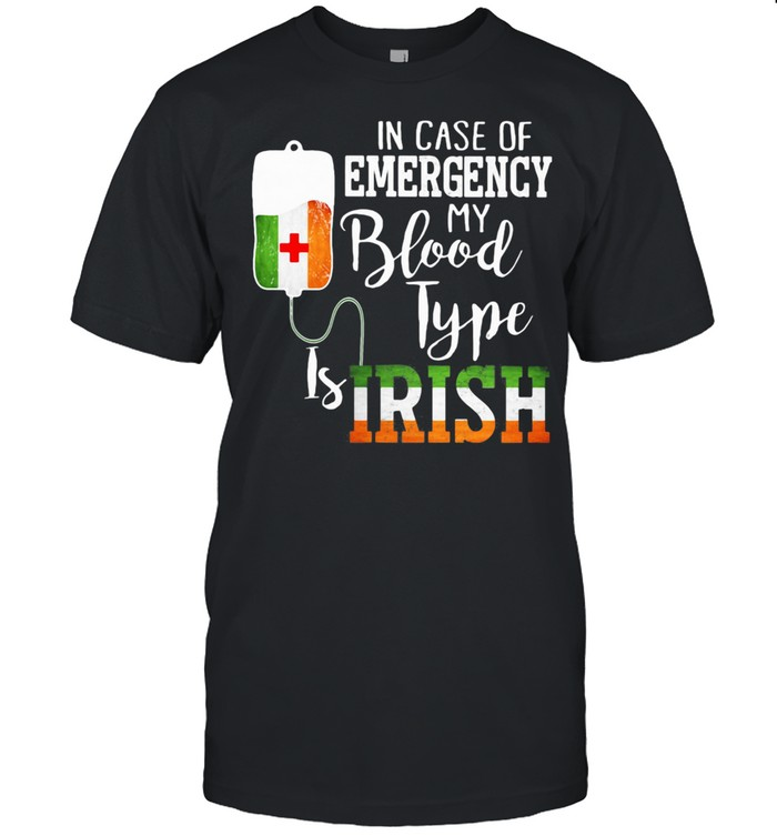 In Case Of Emergency My Blood Type Is Irish shirt