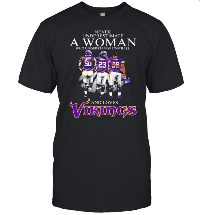 Never Underestimate A Woman Who Understands Football And Loves Vikings Signature shirt