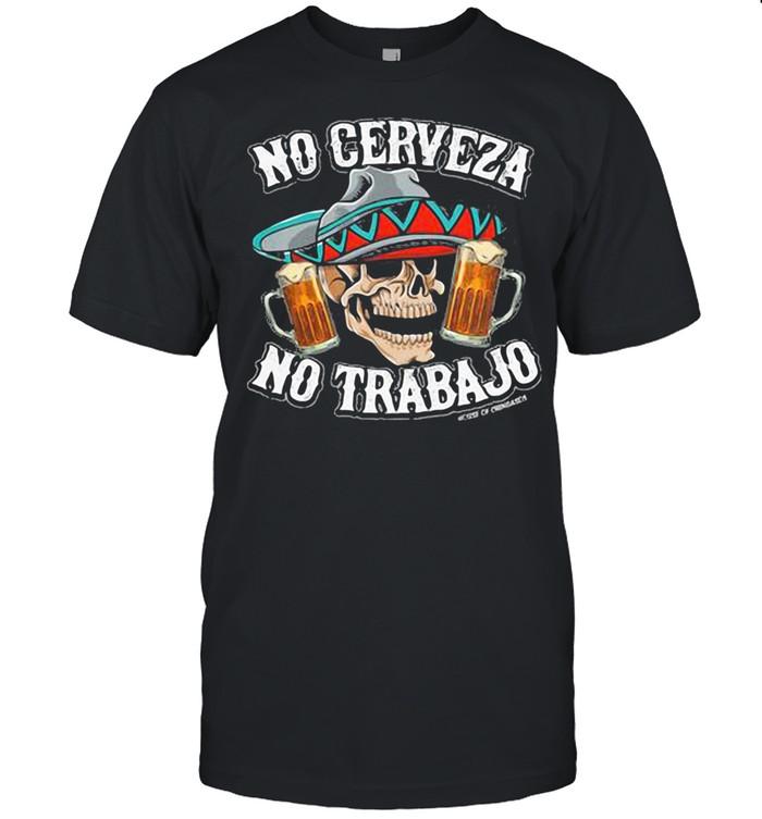No Cerveza No Trabajo Skull Beer shirt