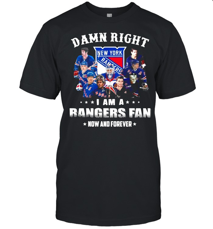 The New York Rangers Team Players 2021 Damn Right Im A Rangers Fan Now And Forever shirt