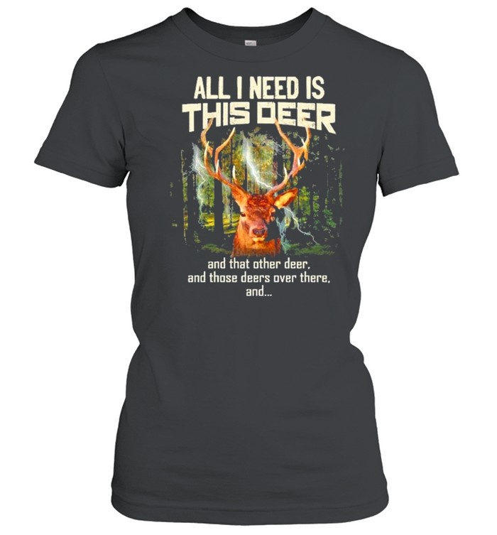 All I need Is this deer and that other deer shirt Classic Women's T-shirt