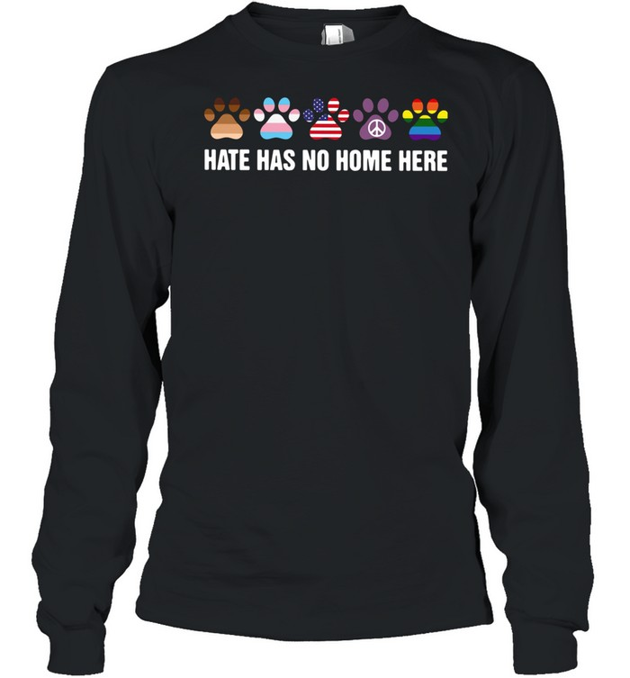 Paw Dogs Hate Has No Home Here shirt Long Sleeved T-shirt