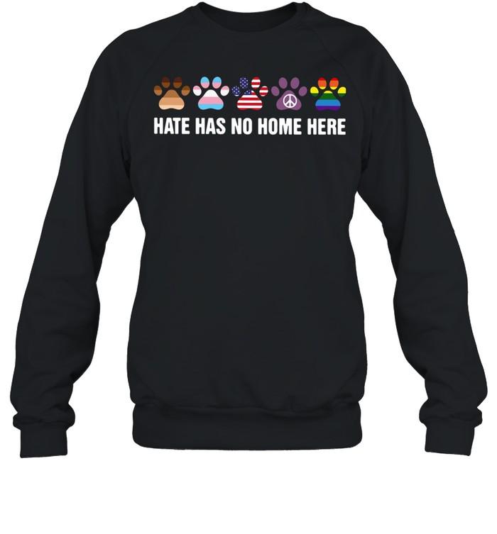 Paw Dogs Hate Has No Home Here shirt Unisex Sweatshirt