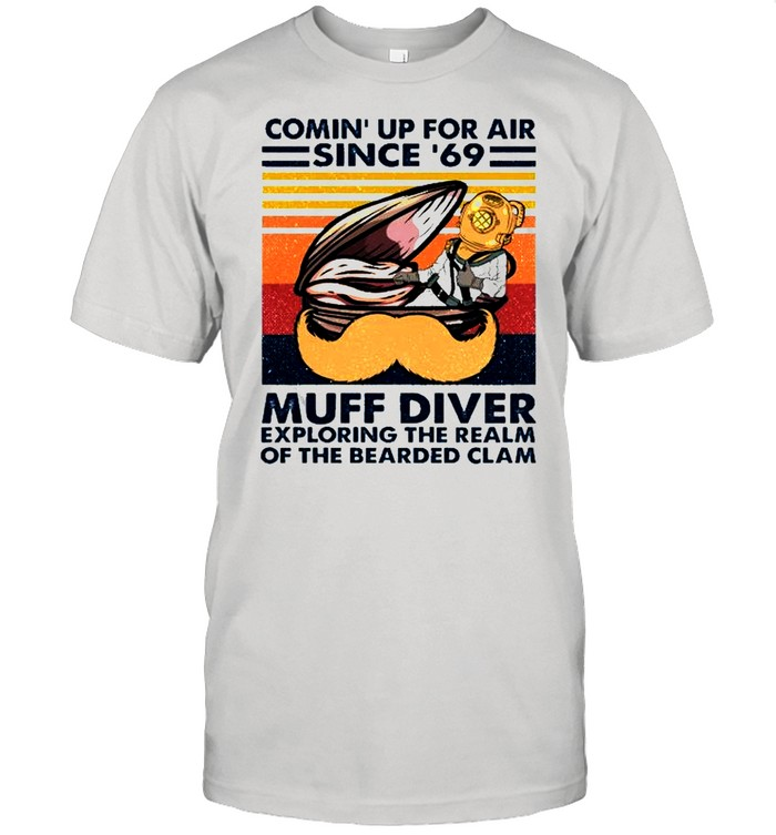 Conin' up for air since 69 muff diver exploring the realm of the bearded clam shirt