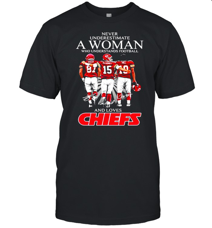 Never Underestimate A Woman Who Understand Football And Loves Chiefs shirt