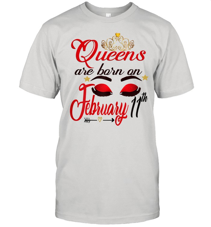 Queens are Born on February 11th Aquarius Birthday Girl shirt