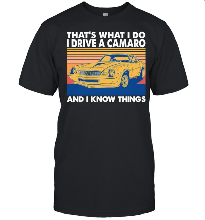 Thats What I Do I Drive A Camaro And I Know Things 2021 Vintage shirt