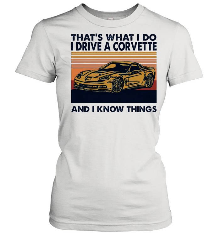 Thats What I Do I Drive A Corvette And I Know Things 2021 Vintage shirt Classic Women's T-shirt