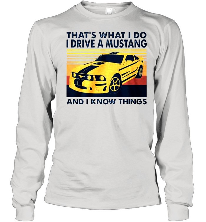 That's what I do I drive a mustang and I know things vintage shirt Long Sleeved T-shirt