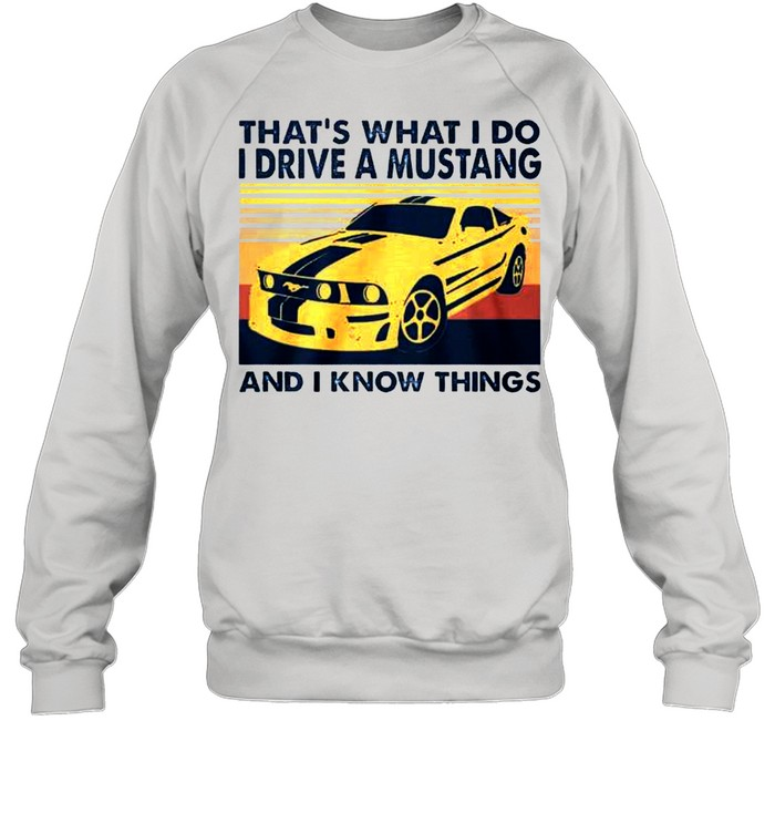 That's what I do I drive a mustang and I know things vintage shirt Unisex Sweatshirt