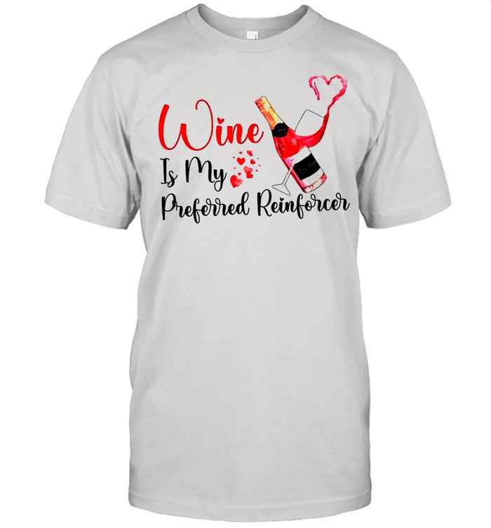 Wine Is my Preferred Reinforcer shirt