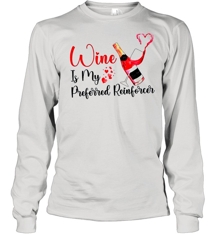 Wine Is my Preferred Reinforcer shirt Long Sleeved T-shirt