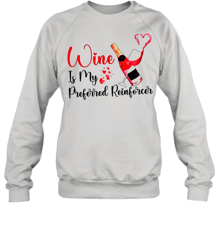 Wine Is my Preferred Reinforcer shirt Unisex Sweatshirt