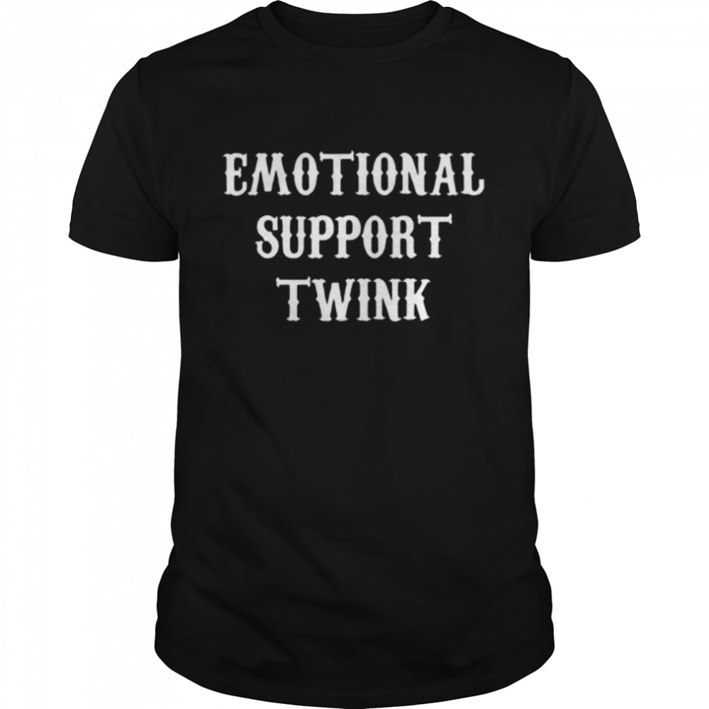 Emotional support twink shirt