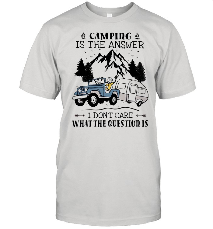 Camping Is The Answer I Don't Care What Question Car Mountain shirt Classic Men's T-shirt