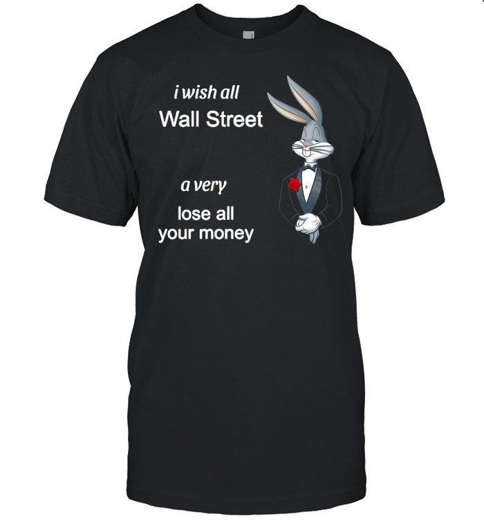 I Wish All Wall Street A Very Lose All Your Money shirt