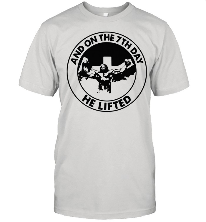 Jesus And On The 7th Day He Lifted shirt