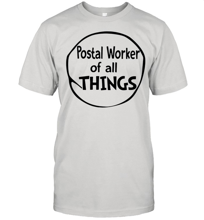 Postal Worker Of All Things shirt