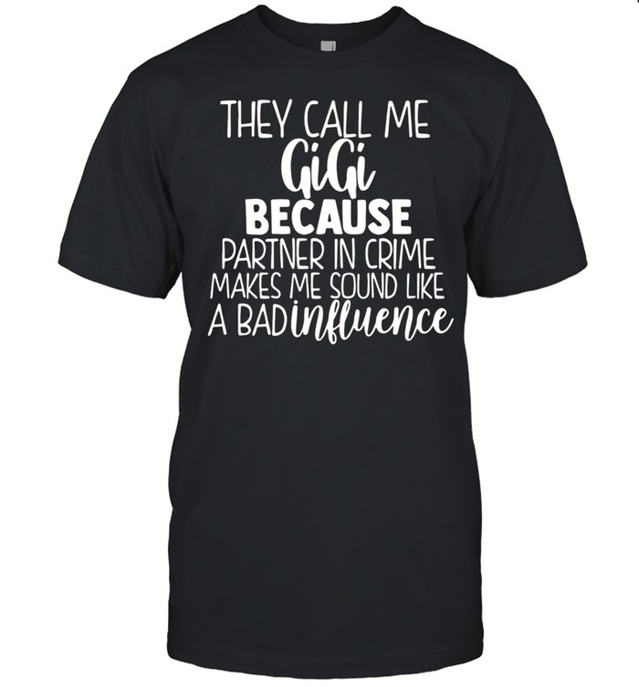 They Call Me Gigi Because Partner In Crime Makes Me Sound Like A Bad Influence shirt Classic Men's T-shirt