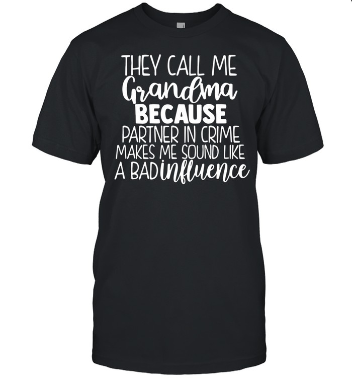 They Call Me Grandma Because Partner In Crime Makes Me Sound Like A Bad Influence shirt Classic Men's T-shirt