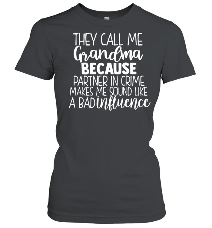 They Call Me Grandma Because Partner In Crime Makes Me Sound Like A Bad Influence shirt Classic Women's T-shirt