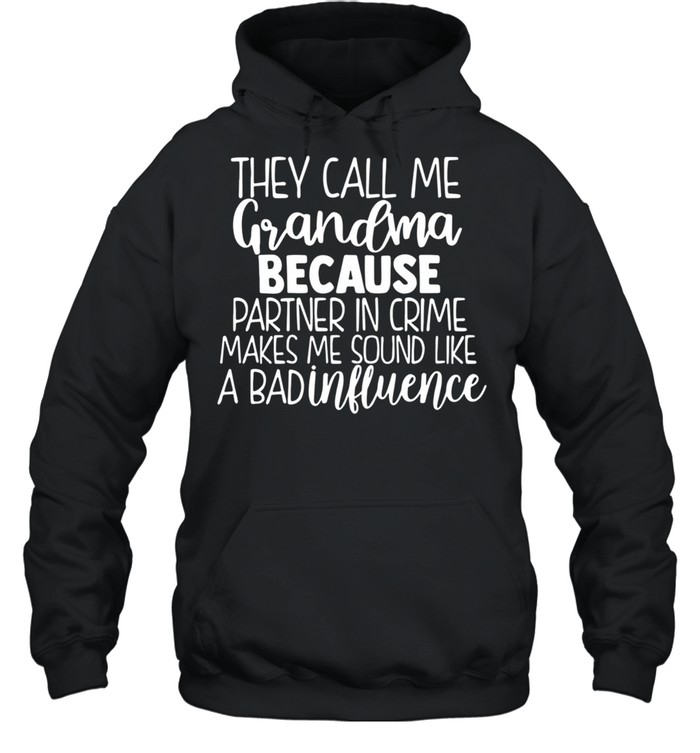 They Call Me Grandma Because Partner In Crime Makes Me Sound Like A Bad Influence shirt Unisex Hoodie
