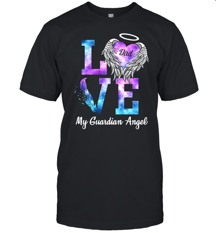 Love Dad My Guardian Angel shirt