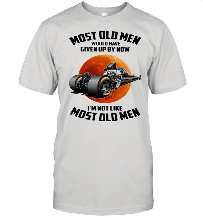 Most Old Men Would Have Given Up By Now I'm Not Like Most Old Men Moon Blood shirt