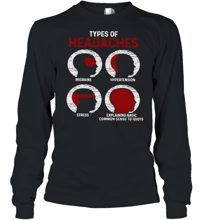 Types Of Headaches Migraine Hypertension Stress shirt Long Sleeved T-shirt