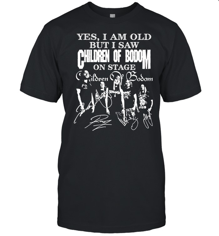 Yes I Am Old But I Saw Children Of Bodom On Stage Signatures shirt