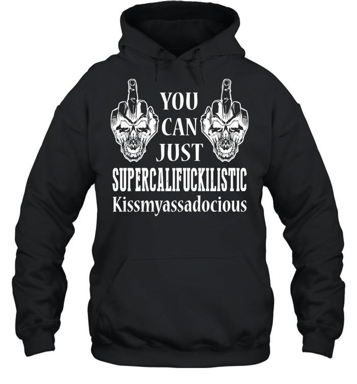 You Can Just Supercalifuckilistic Kissmyassadocious Jack Skellington Skull shirt Unisex Hoodie