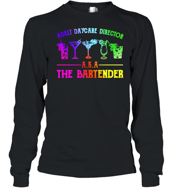 Adult daycare director aka the bartender shirt Long Sleeved T-shirt